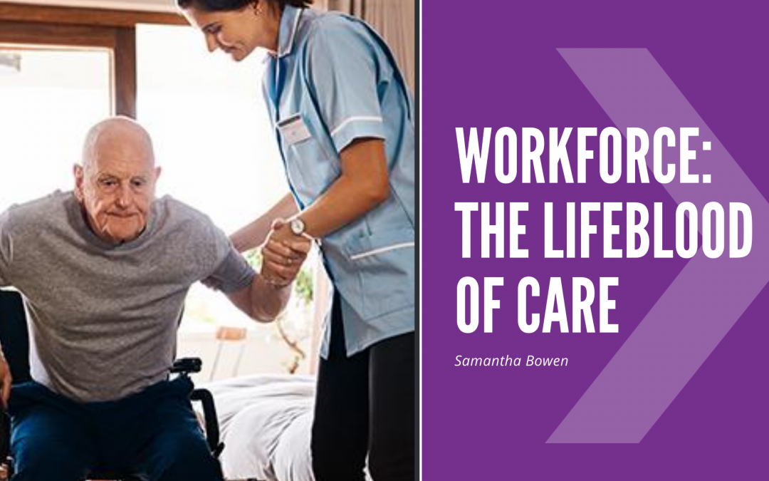 Workforce is the lifeblood of care